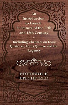 AN INTRODUCTION TO FRENCH FURNITURE OF 17TH AND 18TH CENTURY - By Frederick NEW