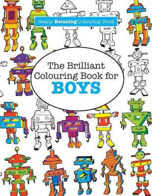 The Brilliant Colouring Book for BOYS  (A Really RELAXING Colouring Book).