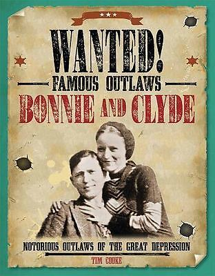 Bonnie and Clyde: Notorious Outlaws of the Great Depression [Wanted! Famous Outl