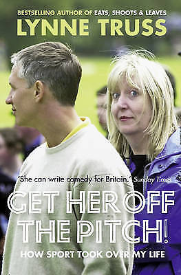 Get Her Off the Pitch!: How Sport Took Over My Life - New Book Truss, Lynne