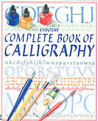 The Complete Book of Calligraphy: Combined Volume by Anna Rowley, F. Watt, C....