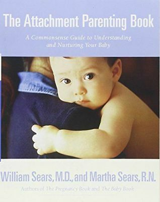 The Attachment Parenting Book by William & Martha Sears Paperback A Commonsense.