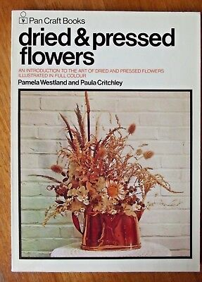 Art of Dried and Pressed Flowers: Pamela Westland & Paula Critchley Craft Book
