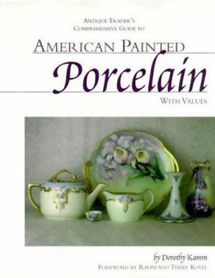 """Antique Trader's Comprehensive Guide to AMERICAN PAINTED PORCELAIN With Values"""