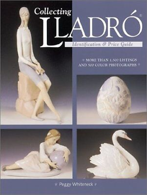 COLLECTING LLADRO : PRICE & IDENTIFICATION GUIDE By Peggy Whiteneck *BRAND NEW*