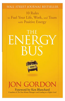 The Energy Bus: 10 Rules to Fuel Your Life by Jon Gordon, Hardcover, 2007, New