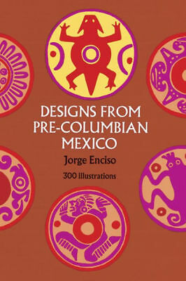 *New* DESIGNS FROM PRE-COLUMBIAN MEXICO (300 Illustrations) by Jorge Enciso