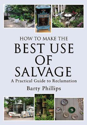 How to Make the Best Use of Salvage A Practical Guide to Reclamation