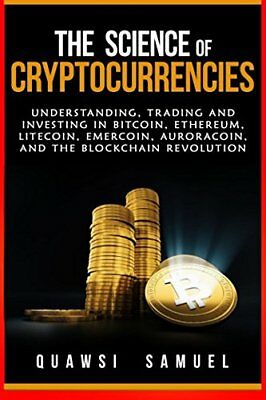 The Science of Cryptocurrencies Understanding, Trading and Investing In Bitcoin