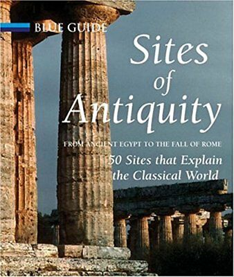 SITES OF ANTIQUITY: FROM ANCIENT EGYPT TO FALL OF ROME, 50 SITES By Charles NEW