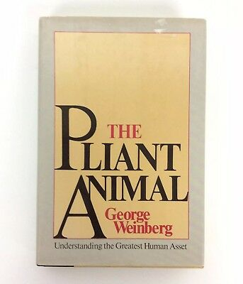 The Pliant Animal Understanding The Greatest Human Asset By George Weinberg