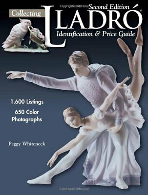 COLLECTING LLADRO: IDENTIFICATION & PRICE GUIDE By Peggy Whiteneck **BRAND NEW**