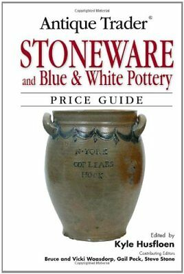ANTIQUE TRADER STONEWARE AND BLUE & WHITE POTTERY PRICE GUIDE By Kyle NEW