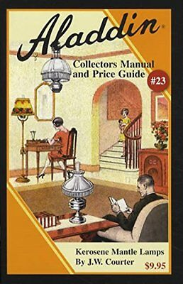 ALADDIN COLLECTORS MANUAL AND PRICE GUIDE #23: KEROSENE MANTLE By Jw Courter NEW