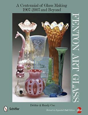 Fenton Art Glass : A Centennial of Glass Making, 1907 To 2007 by Randy Coe...