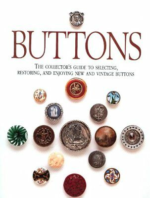 BUTTONS: COLLECTOR'S GUIDE TO SELECTING, RESTORING, AND ENJOYING By NEW