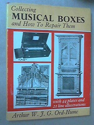 COLLECTING MUSICAL BOXES AND HOW TO REPAIR THEM By Arthur W. J. G. Ord-hume *VG*