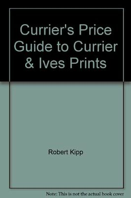 CURRIER'S PRICE GUIDE TO CURRIER & IVES PRINTS By Robert Kipp **Excellent**