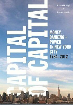 CAPITAL OF CAPITAL: MONEY, BANKING, AND POWER IN NEW YORK CITY, By Jessica VG