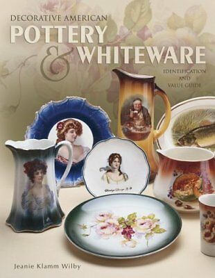 DECORATIVE AMERICAN POTTERY & WHITEWARE By Jeanie Klamm Wilby - Hardcover *NEW*