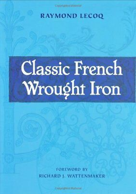 CLASSIC FRENCH WROUGHT IRON: TWELFTH-NINETEENTH CENTURY By Raymond Lecoq **NEW**