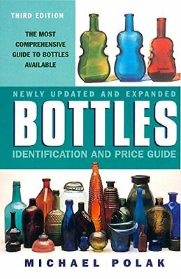 BOTTLES: IDENTIFICATION AND PRICE GUIDE, 3E (ANTIQUE TRADER'S By Michael NEW