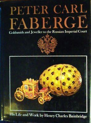 PETER CARL FABERGE: GOLDSMITH AND JEWELLER TO RUSSIAN IMPERIAL By Henry VG