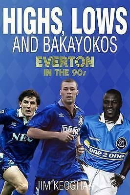 Highs, Lows and Bakayokos: Everton in the 1990s by Jim Keoghan (Paperback, 2016)