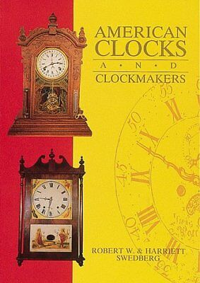 AMERICAN CLOCKS AND CLOCKMAKERS By Harriett Swedberg **BRAND NEW**