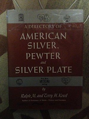 A DIRECTORY OF AMERICAN SILVER, PEWTER AND SILVER PLATE By Terry Kovel EXCELLENT