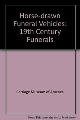 HORSE-DRAWN FUNERAL VEHICLES: 19TH CENTURY FUNERALS - Hardcover **Excellent**