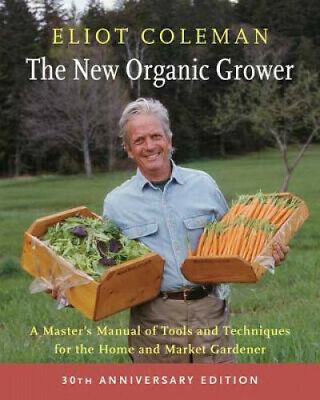 The New Organic Grower, 3rd Edition: A Master's Manual of Tools and Techniques