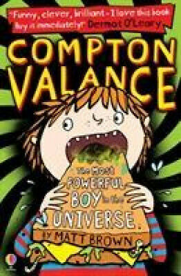 Compton Valance: The Most Powerful Boy in the Universe (Compton Valance).