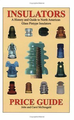 PRICE GUIDE FOR INSULATORS: A HISTORY AND GUIDE TO NORTH AMERICAN By Carol VG