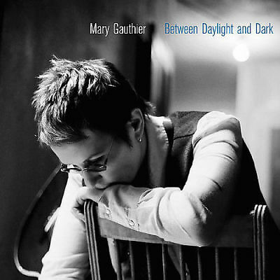 Between Daylight and Dark by Mary Gauthier (Lost Highway)