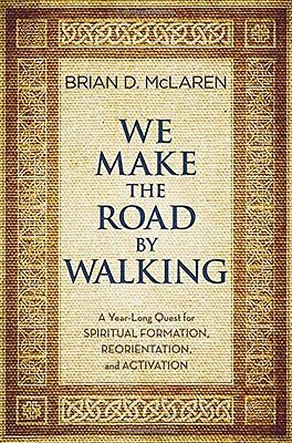 WE MAKE THE ROAD BY WALKING: A Year-Long Quest for Spiritual Formation