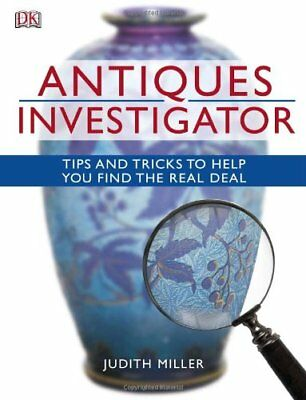 ANTIQUES INVESTIGATOR: TIPS AND TRICKS TO HELP YOU FIND REAL DEAL By Judith Mint