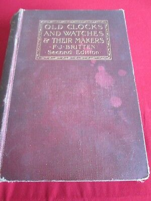 Old Clocks And Watches & Their Makers - F.j. Britten Second Edition 1904 Hb