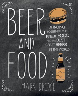 BEER AND FOOD: BRINGING TOGETHER FINEST FOOD AND BEST CRAFT BEERS By Mark Mint