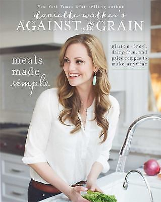 Danielle Walker's Against All Grain: Meals Made Simple: Gluten-Free, Dairy-