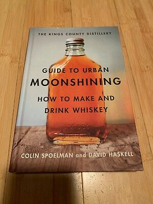 The Kings County Distillery Guide to Urban Moonshining : Whiskey Book Moonshine