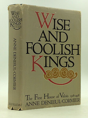WISE AND FOOLISH KINGS: The First House of Valois - Denieul-Cormier - 1980