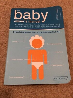 The Baby Owner's Manual: Operating Instructions, Trouble-shooting Tips and...