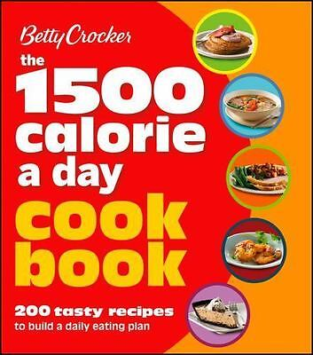 Betty Crocker 1500 Calorie a Day Cookbook: 200 Tasty Recipes to Build a Daily Ea