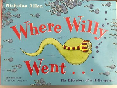 Where Willy Went...: The Big Story of a Little Sperm! NEW by Nicholas Allan
