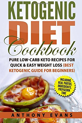 Ketogenic Diet Cookbook: Pure Low-Carb Keto Recipes for Quick & Easy Weight Loss