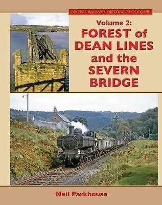 Forest Of Dean Lines And The Severn Bridge: Vol.2 (British Railway History)