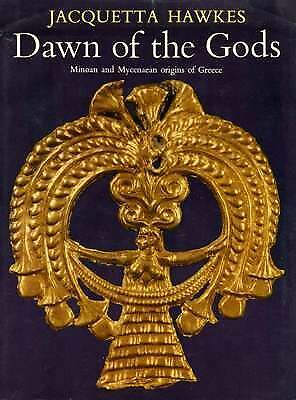 Dawn of the Gods: Minoan and Mycenaean Origins of Greece, Jacquetta Hawkes, Used