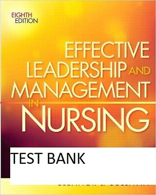 Effective Leadership and Management in Nursing - 8th edition TEST BANK