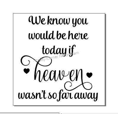 We know you would be here today if heaven - vinyl decal sticker Ikea box frame
